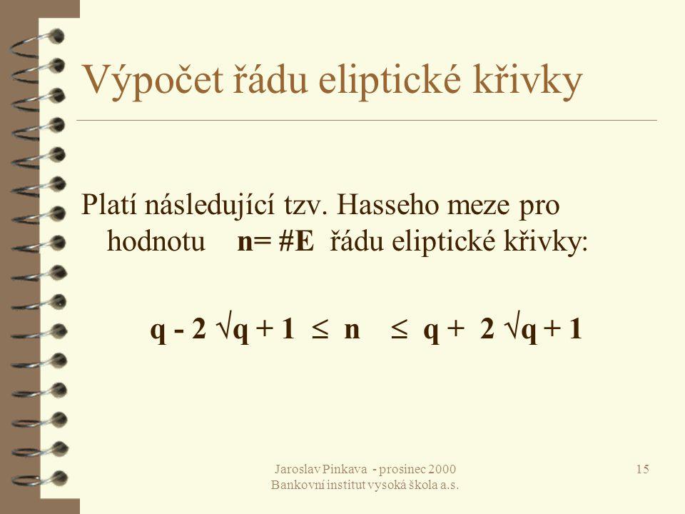 Jaroslav Pinkava - prosinec 2000 Bankovní institut vysoká škola a.s. 15 Výpočet řádu eliptické křivky Platí následující tzv. Hasseho meze pro hodnotu