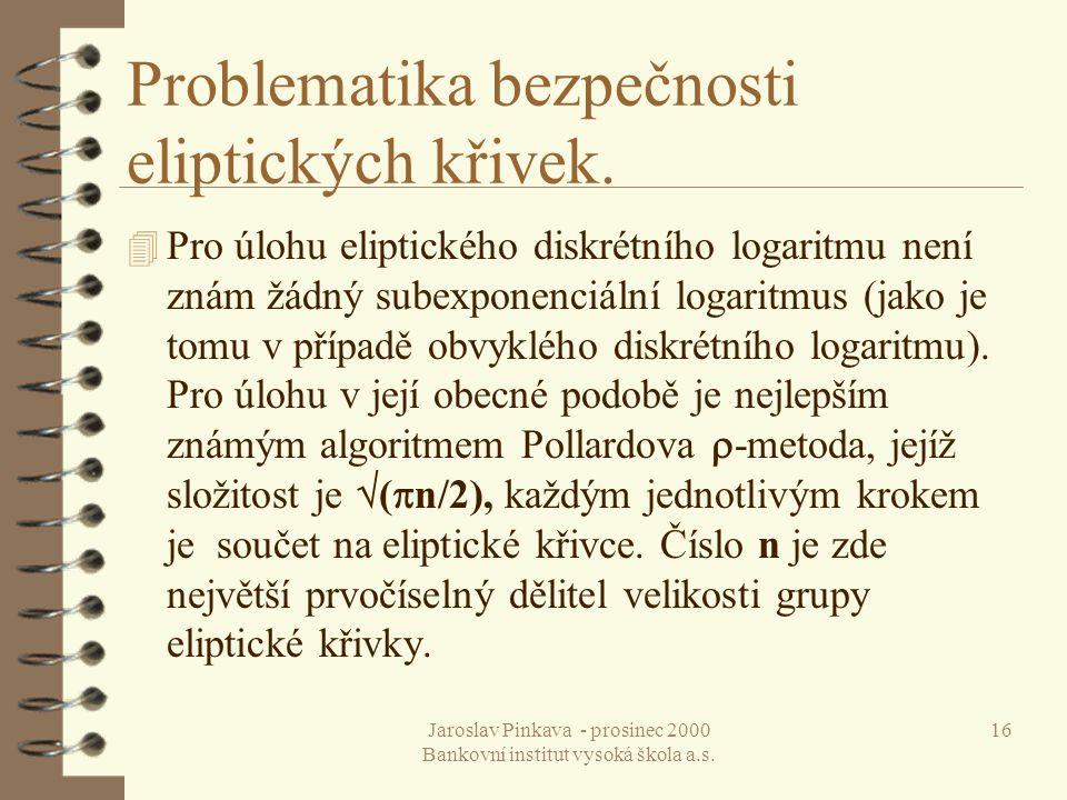 Jaroslav Pinkava - prosinec 2000 Bankovní institut vysoká škola a.s. 16 Problematika bezpečnosti eliptických křivek. 4 Pro úlohu eliptického diskrétní