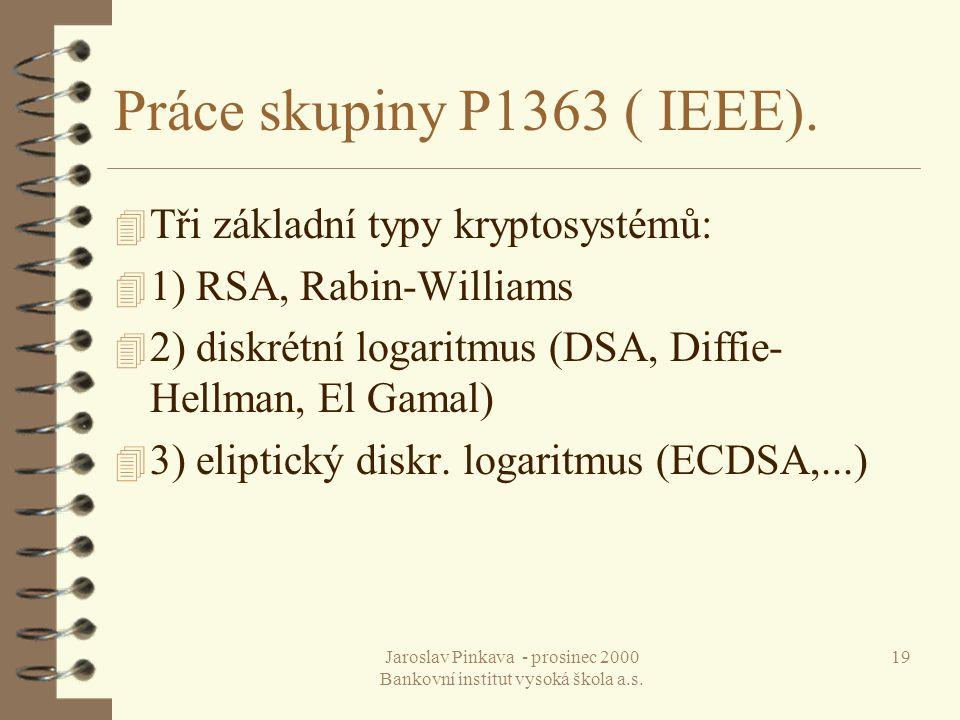 Jaroslav Pinkava - prosinec 2000 Bankovní institut vysoká škola a.s. 19 Práce skupiny P1363 ( IEEE). 4 Tři základní typy kryptosystémů: 4 1) RSA, Rabi