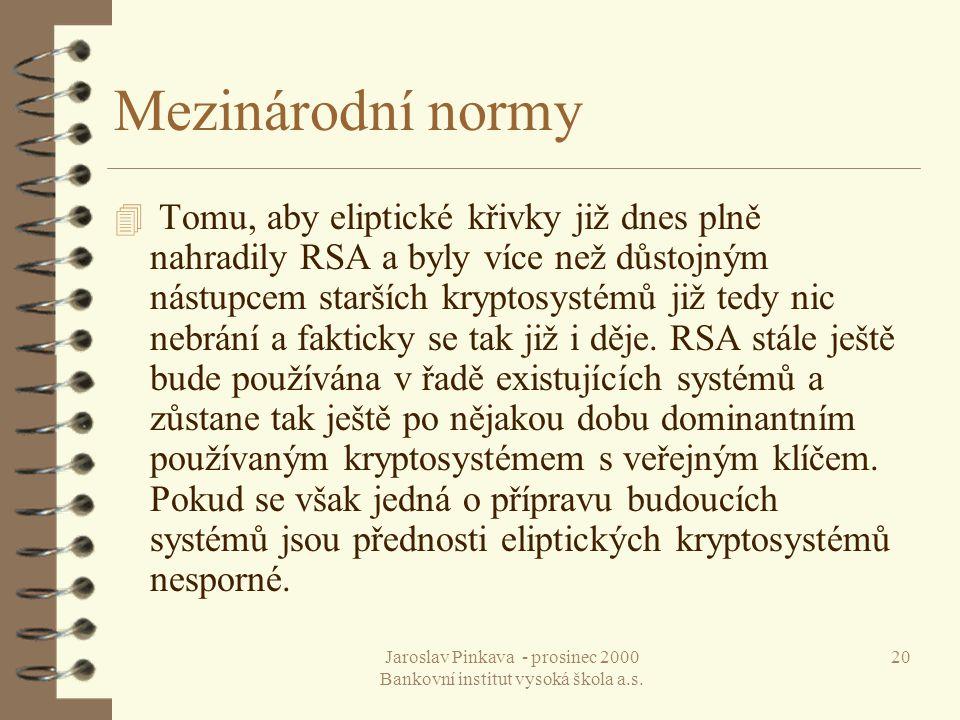 Jaroslav Pinkava - prosinec 2000 Bankovní institut vysoká škola a.s. 20 Mezinárodní normy 4 Tomu, aby eliptické křivky již dnes plně nahradily RSA a b