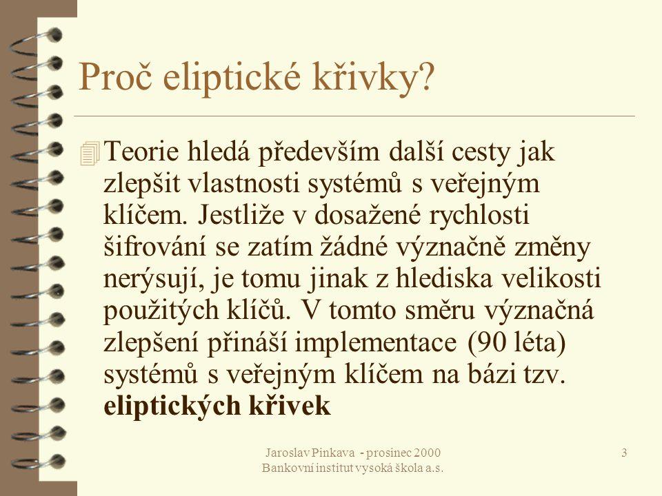 Jaroslav Pinkava - prosinec 2000 Bankovní institut vysoká škola a.s. 3 Proč eliptické křivky? 4 Teorie hledá především další cesty jak zlepšit vlastno