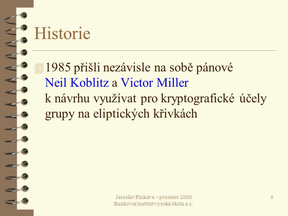 Jaroslav Pinkava - prosinec 2000 Bankovní institut vysoká škola a.s. 4 Historie 4 1985 přišli nezávisle na sobě pánové Neil Koblitz a Victor Miller k