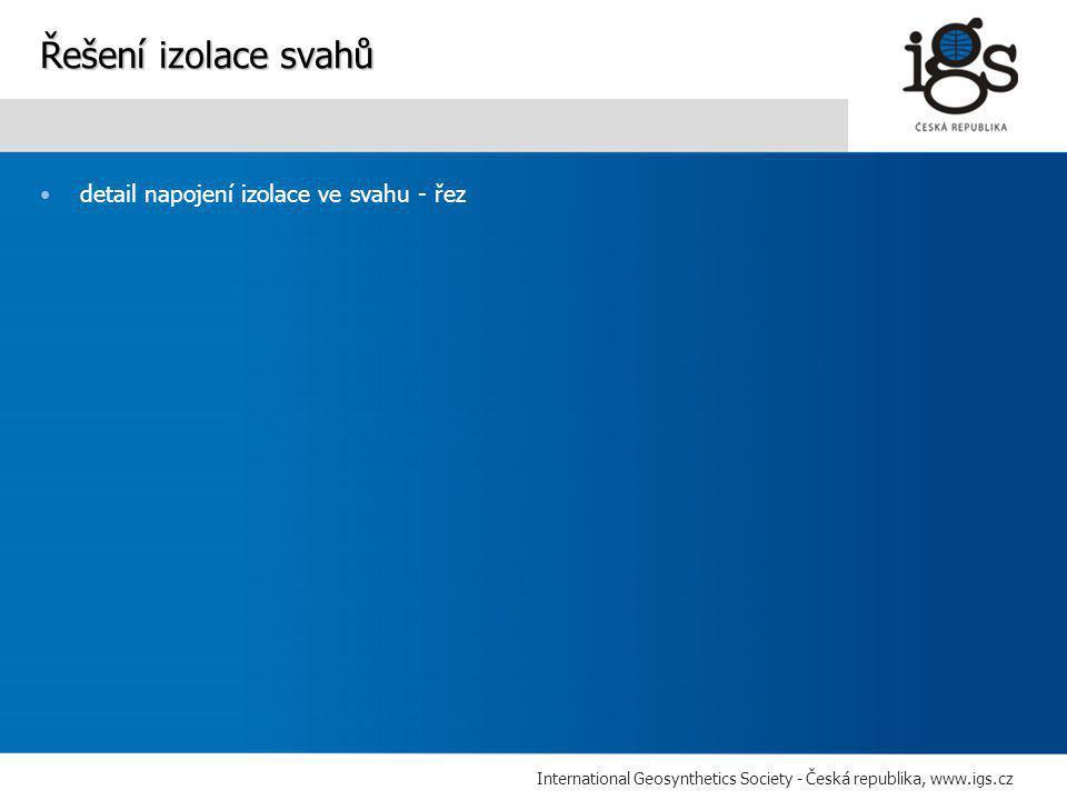 International Geosynthetics Society - Česká republika, www.igs.cz •detail napojení izolace ve svahu - řez Řešení izolace svahů