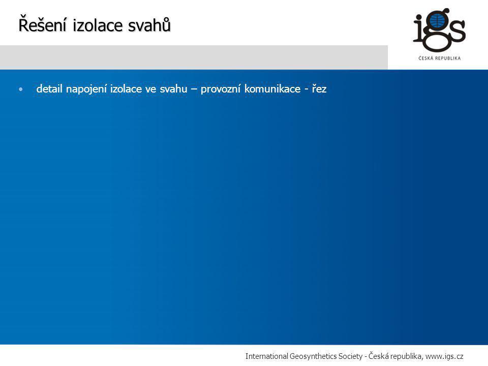 International Geosynthetics Society - Česká republika, www.igs.cz •detail napojení izolace ve svahu – provozní komunikace - řez Řešení izolace svahů