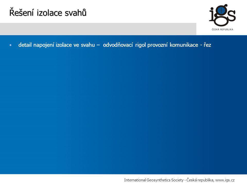 International Geosynthetics Society - Česká republika, www.igs.cz •detail napojení izolace ve svahu – odvodňovací rigol provozní komunikace - řez Řešení izolace svahů