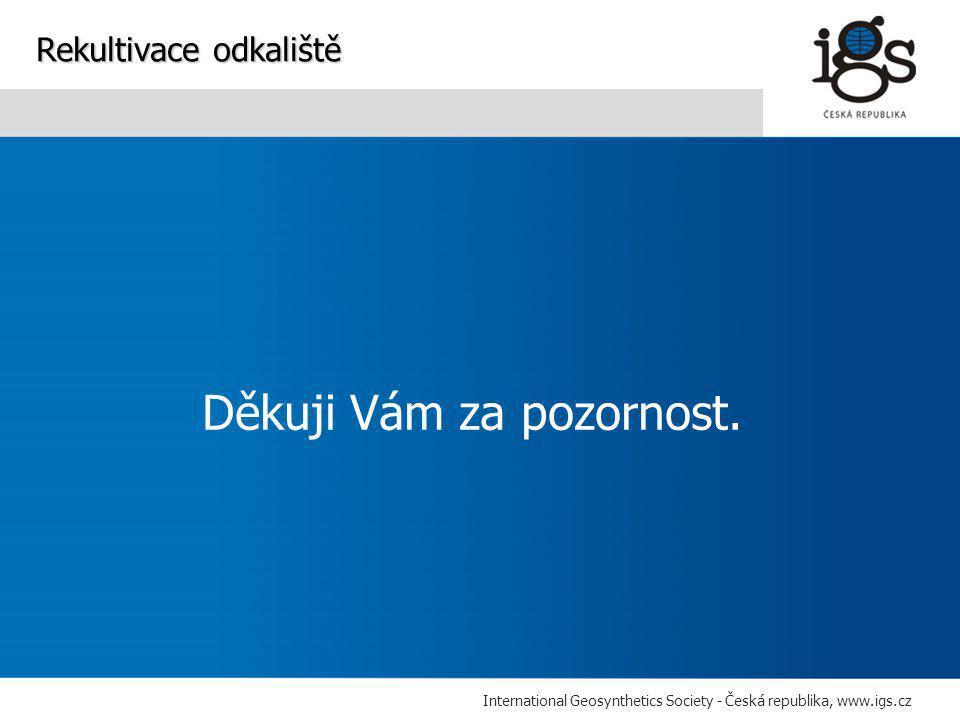 International Geosynthetics Society - Česká republika, www.igs.cz Děkuji Vám za pozornost.