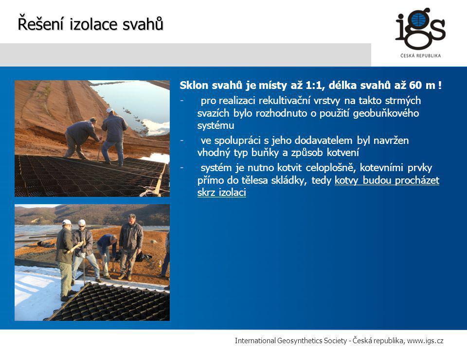International Geosynthetics Society - Česká republika, www.igs.cz Sklon svahů je místy až 1:1, délka svahů až 60 m .