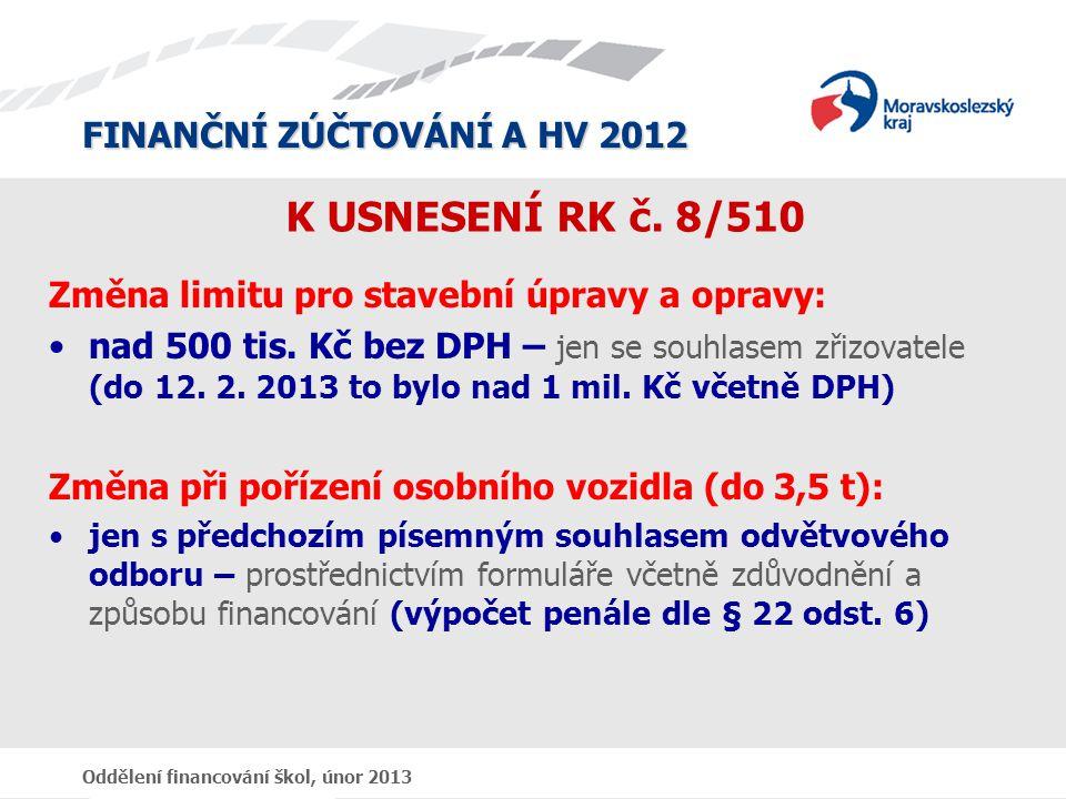 FINANČNÍ ZÚČTOVÁNÍ A HV 2012 Oddělení financování škol, únor 2013 K USNESENÍ RK č.