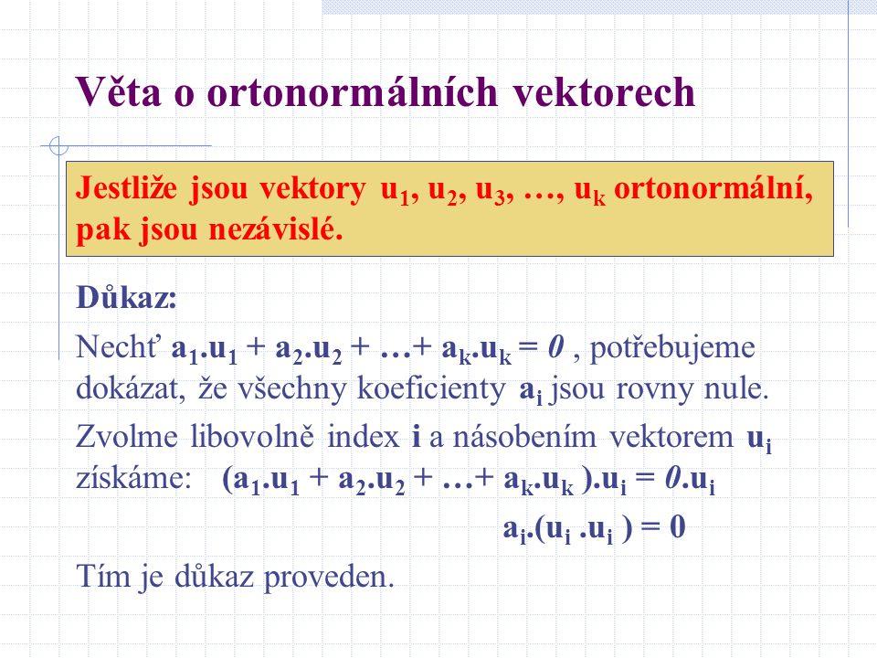 Věta o ortonormálních vektorech Jestliže jsou vektory u 1, u 2, u 3, …, u k ortonormální, pak jsou nezávislé. Důkaz: Nechť a 1.u 1 + a 2.u 2 + …+ a k.