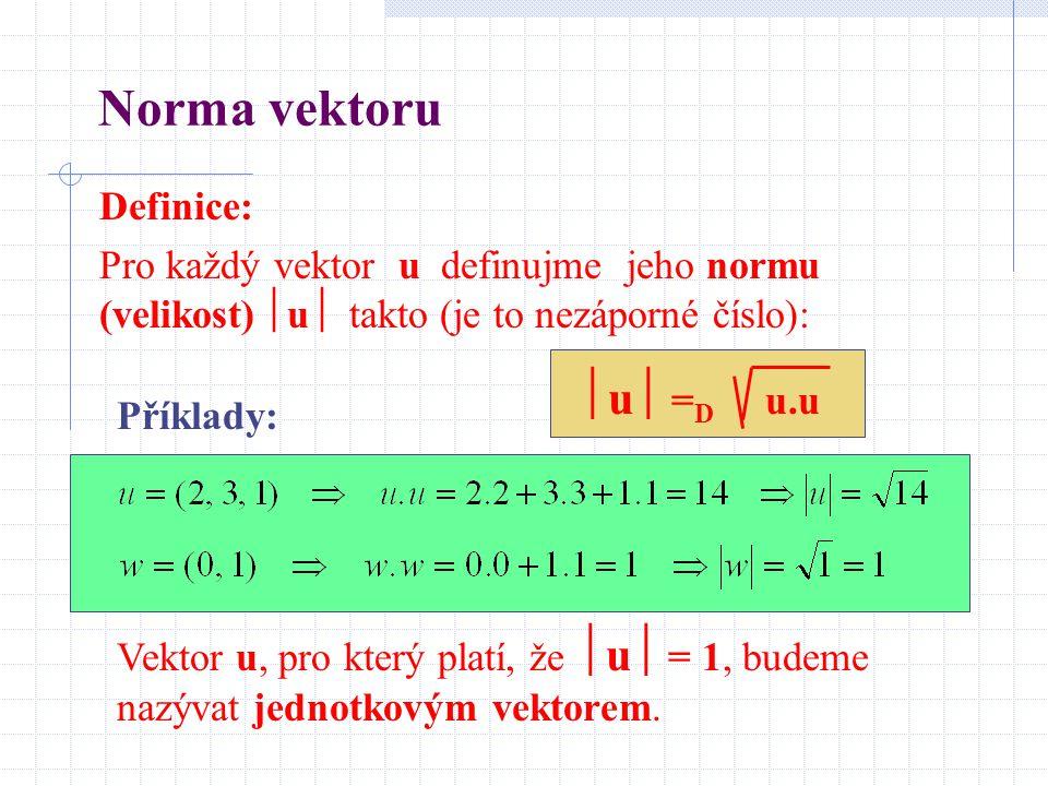 Definice: Pro každý vektor u definujme jeho normu (velikost)   u  takto (je to nezáporné číslo):   u  = D u.u Vektor u, pro který platí, že  u