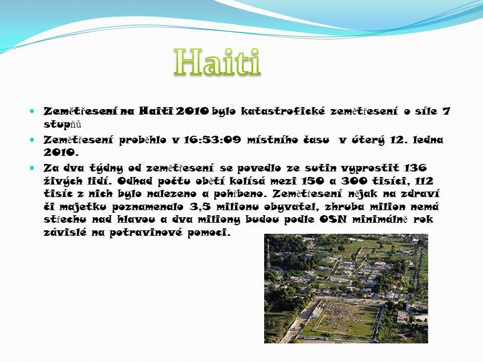  Zem ě t ř esení na Haiti 2010 bylo katastrofické zem ě t ř esení o síle 7 stup ňů  Zem ě t ř esení prob ě hlo v 16:53:09 místního času v úterý 12.