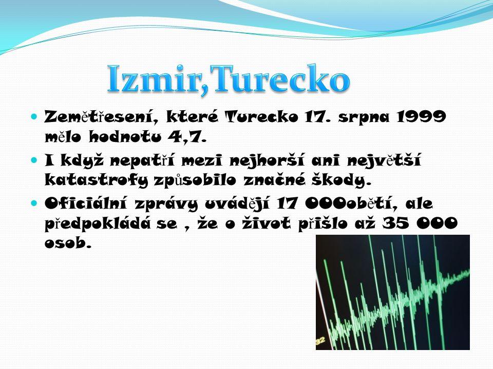  Zem ě t ř esení, které Turecko 17.srpna 1999 m ě lo hodnotu 4,7.