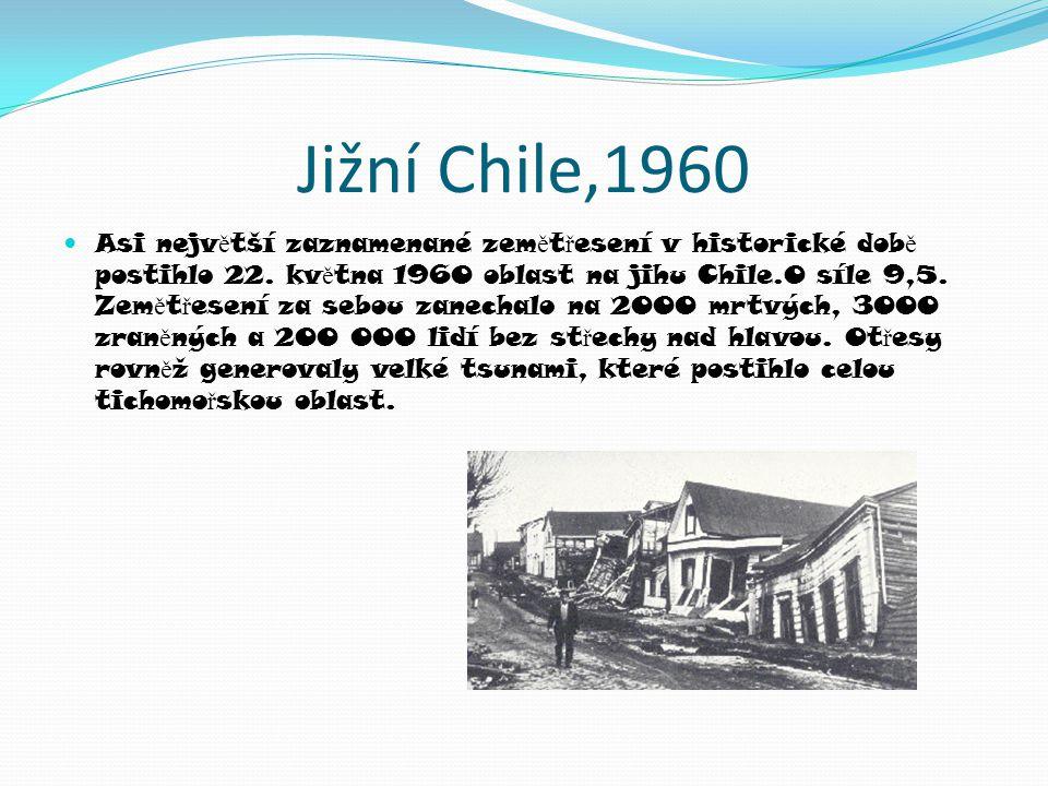 Jižní Chile,1960  Asi nejv ě tší zaznamenané zem ě t ř esení v historické dob ě postihlo 22.