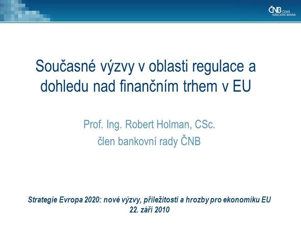 Strategie Evropa 2020: nové výzvy, příležitosti a hrozby pro ekonomiku EU 22. září 2010 Prof. Ing. Robert Holman, CSc. člen bankovní rady ČNB Současné