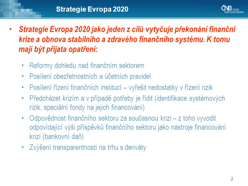 2 Strategie Evropa 2020 • Strategie Evropa 2020 jako jeden z cílů vytyčuje překonání finanční krize a obnova stabilního a zdravého finančního systému.