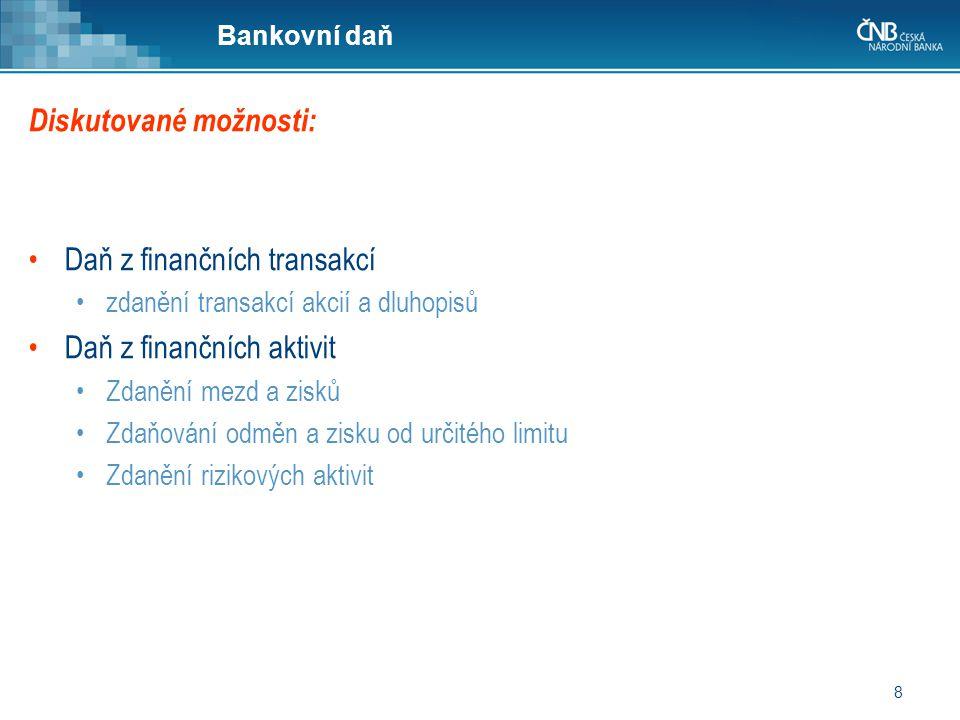 8 Bankovní daň Diskutované možnosti: •Daň z finančních transakcí •zdanění transakcí akcií a dluhopisů •Daň z finančních aktivit •Zdanění mezd a zisků