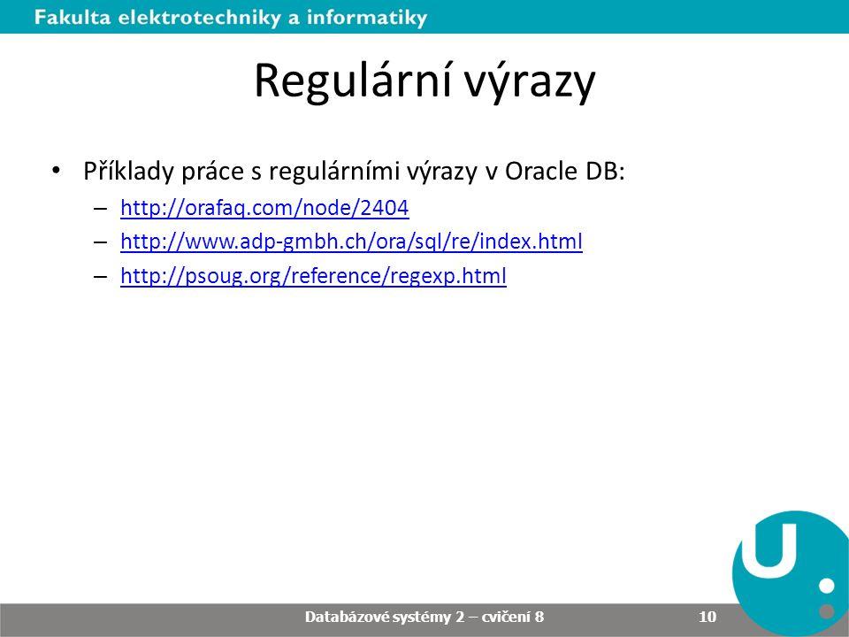 Regulární výrazy • Příklady práce s regulárními výrazy v Oracle DB: – http://orafaq.com/node/2404 http://orafaq.com/node/2404 – http://www.adp-gmbh.ch