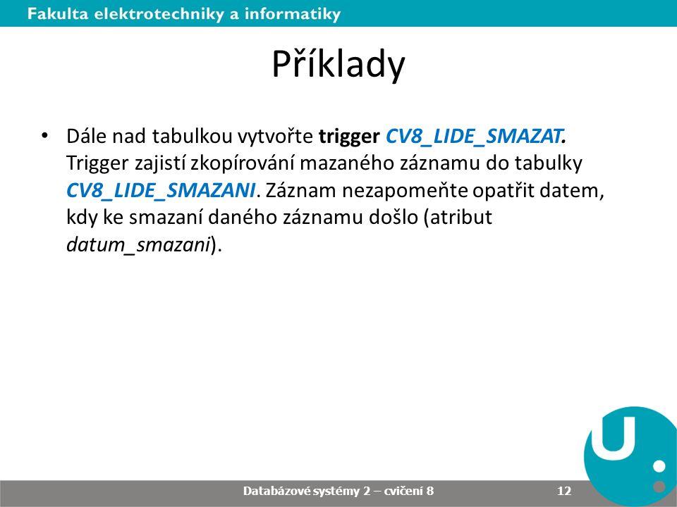 • Dále nad tabulkou vytvořte trigger CV8_LIDE_SMAZAT. Trigger zajistí zkopírování mazaného záznamu do tabulky CV8_LIDE_SMAZANI. Záznam nezapomeňte opa