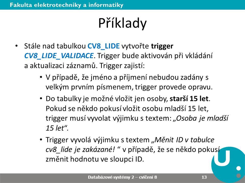 • Stále nad tabulkou CV8_LIDE vytvořte trigger CV8_LIDE_VALIDACE. Trigger bude aktivován při vkládání a aktualizaci záznamů. Trigger zajistí: • V příp