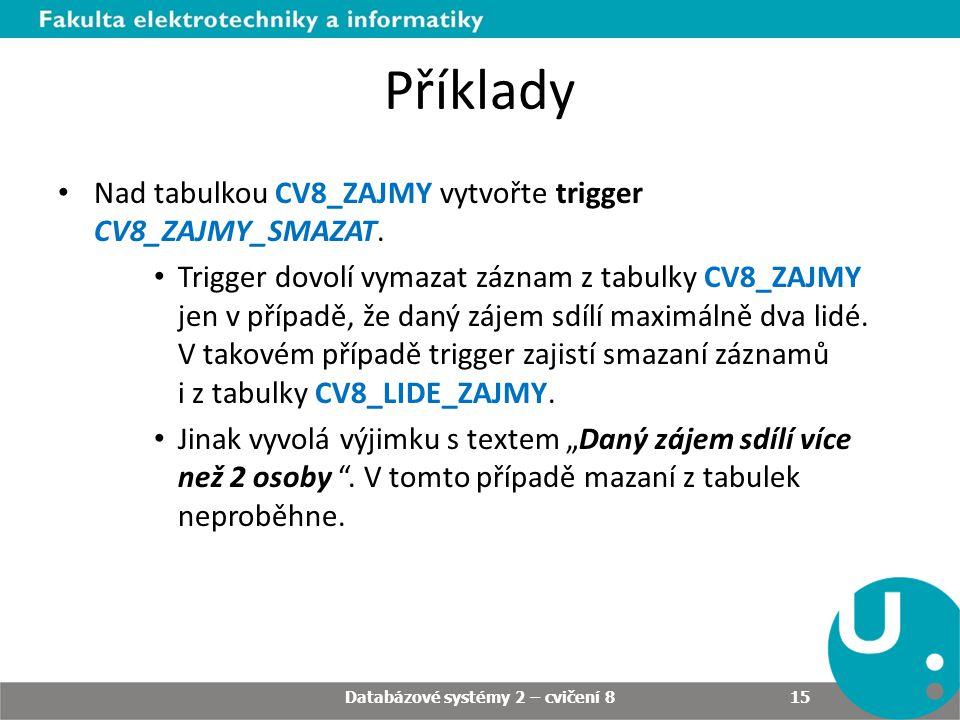 • Nad tabulkou CV8_ZAJMY vytvořte trigger CV8_ZAJMY_SMAZAT. • Trigger dovolí vymazat záznam z tabulky CV8_ZAJMY jen v případě, že daný zájem sdílí max