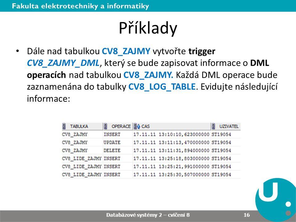 • Dále nad tabulkou CV8_ZAJMY vytvořte trigger CV8_ZAJMY_DML, který se bude zapisovat informace o DML operacích nad tabulkou CV8_ZAJMY. Každá DML oper