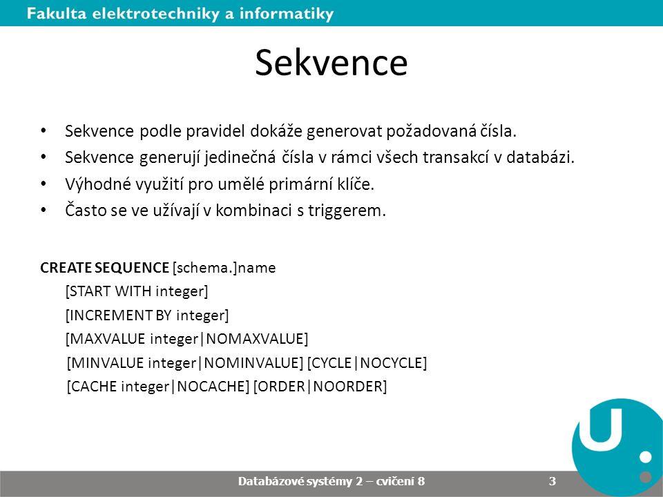 Sekvence • Sekvence podle pravidel dokáže generovat požadovaná čísla. • Sekvence generují jedinečná čísla v rámci všech transakcí v databázi. • Výhodn