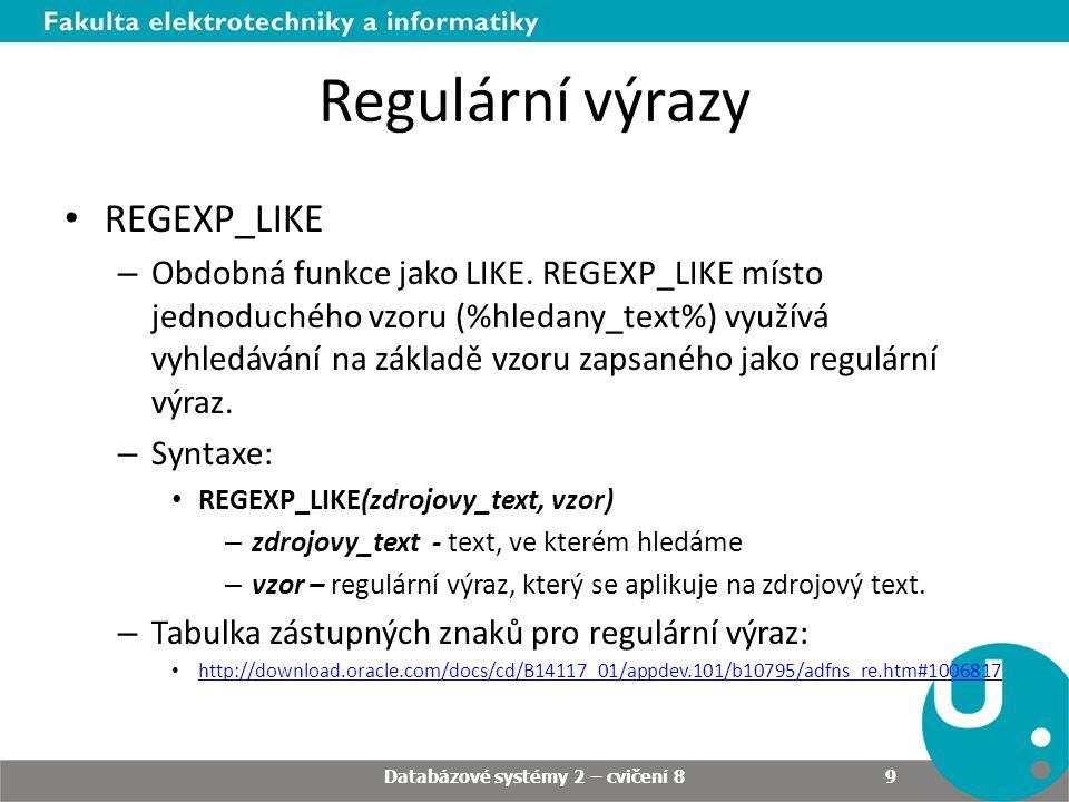 Regulární výrazy • REGEXP_LIKE – Obdobná funkce jako LIKE. REGEXP_LIKE místo jednoduchého vzoru (%hledany_text%) využívá vyhledávání na základě vzoru