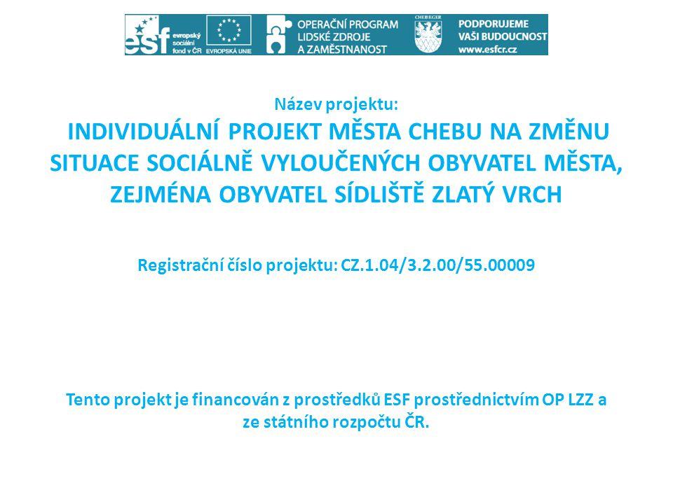 • Město Cheb již od července2012 realizuje Individuální projekt města Chebu na změnu situace sociálně vyloučených obyvatel města, zejména obyvatel sídliště Zlatý vrch, který je financován z prostředků ESF prostřednictvím OP LZZ a ze státního rozpočtu ČR.