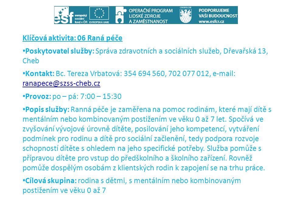 Klíčová aktivita: 06 Raná péče • Poskytovatel služby: Správa zdravotních a sociálních služeb, Dřevařská 13, Cheb • Kontakt: Bc. Tereza Vrbatová: 354 6