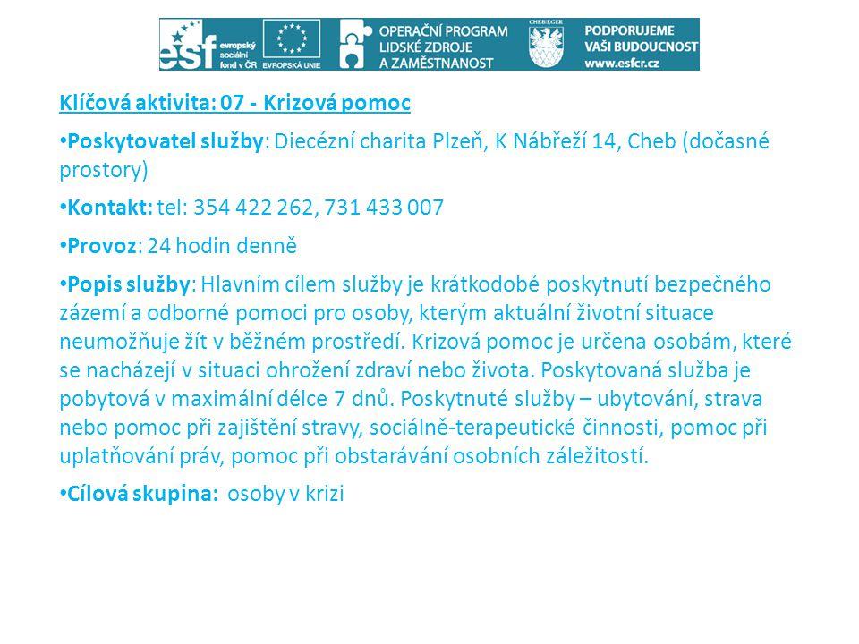 Klíčová aktivita: 07 - Krizová pomoc • Poskytovatel služby: Diecézní charita Plzeň, K Nábřeží 14, Cheb (dočasné prostory) • Kontakt: tel: 354 422 262,