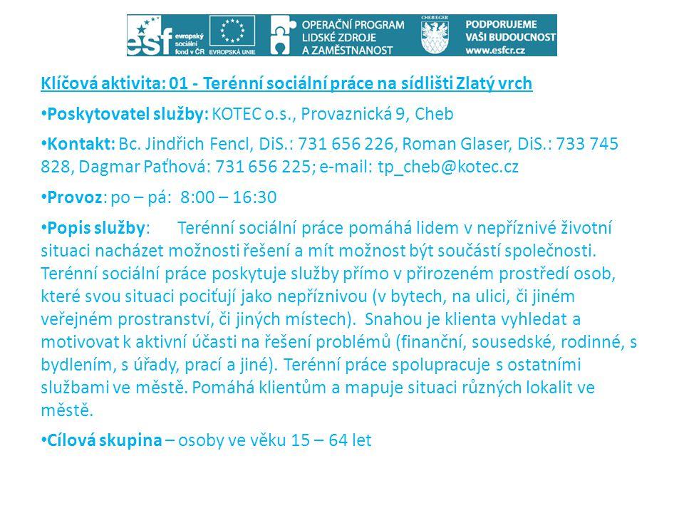 Klíčová aktivita: 01 - Terénní sociální práce na sídlišti Zlatý vrch • Poskytovatel služby: KOTEC o.s., Provaznická 9, Cheb • Kontakt: Bc. Jindřich Fe
