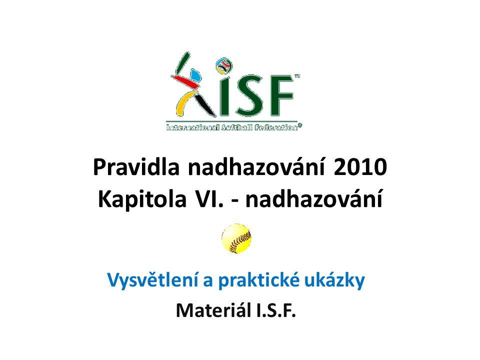 Pravidla nadhazování 2010 Kapitola VI. - nadhazování Vysvětlení a praktické ukázky Materiál I.S.F.