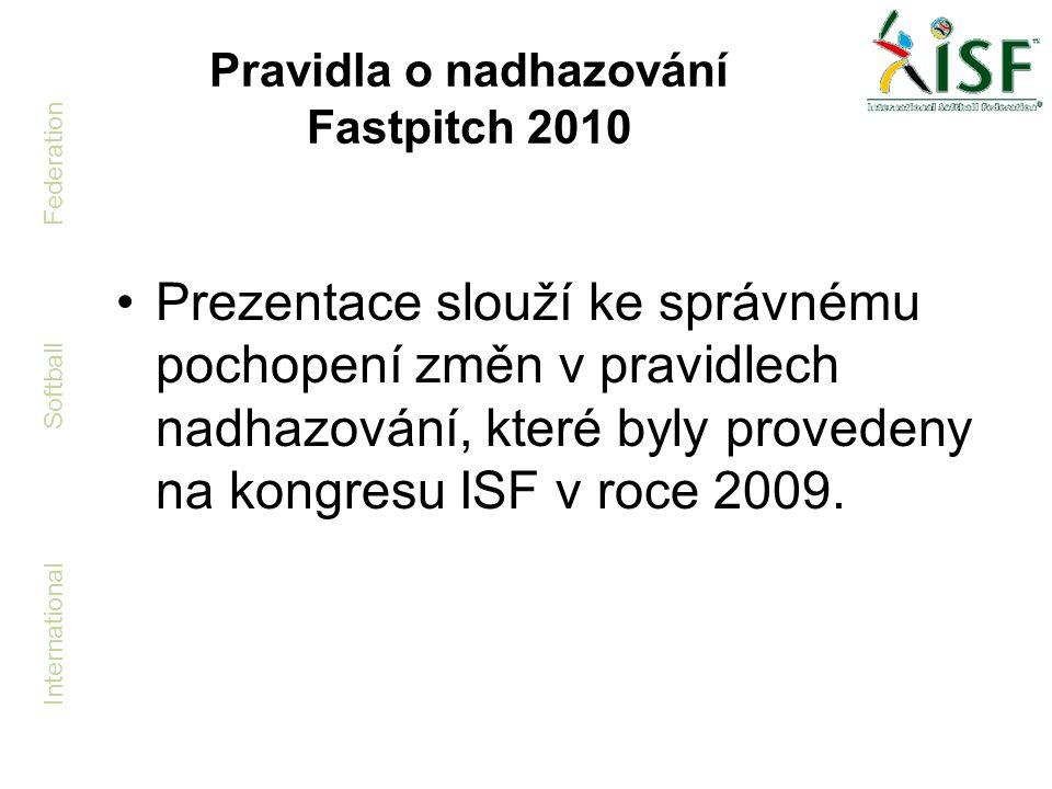 International Softball Federation Pravidla o nadhazování Fastpitch 2010 •Prezentace slouží ke správnému pochopení změn v pravidlech nadhazování, které
