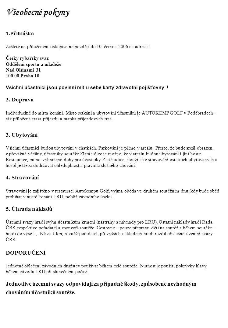 Všeobecné pokyny 1.Přihláška Zašlete na přiloženém tiskopise nejpozději do 10. června 2006 na adresu : Český rybářský svaz Oddělení sportu a mládeže N