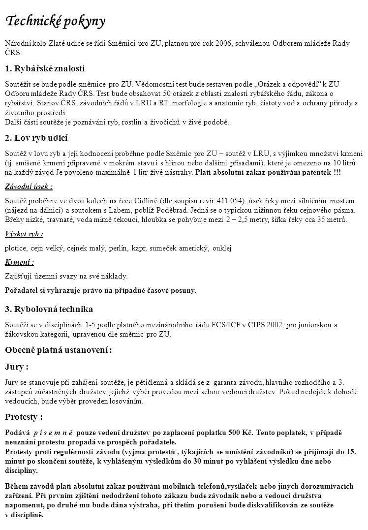 Technické pokyny Národní kolo Zlaté udice se řídí Směrnicí pro ZU, platnou pro rok 2006, schválenou Odborem mládeže Rady ČRS. 1. Rybářské znalosti Sou