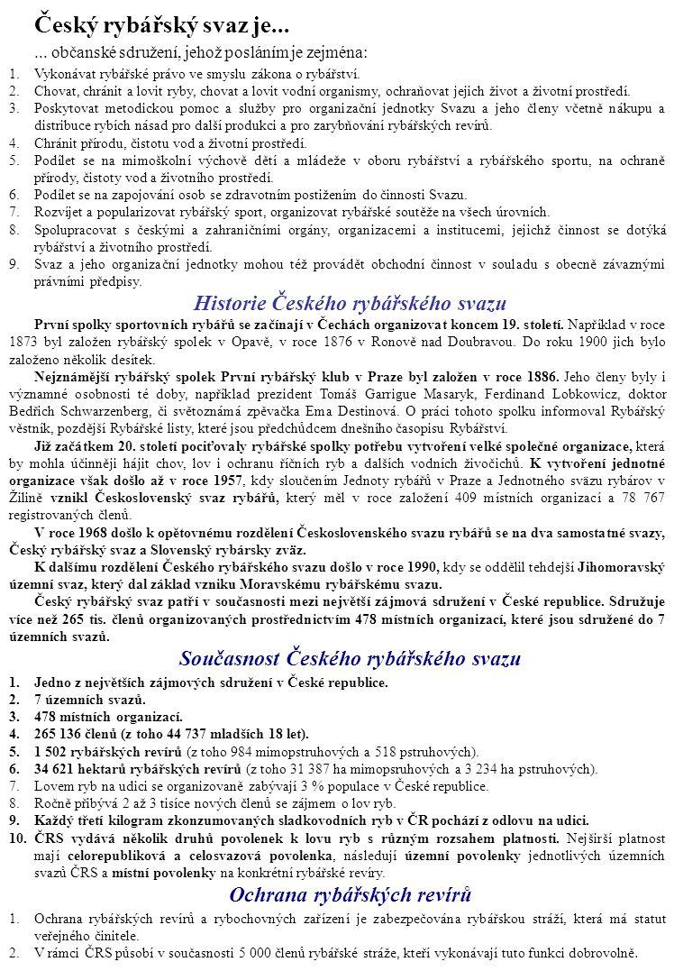 Český rybářský svaz je...... občanské sdružení, jehož posláním je zejména: 1.Vykonávat rybářské právo ve smyslu zákona o rybářství. 2.Chovat, chránit