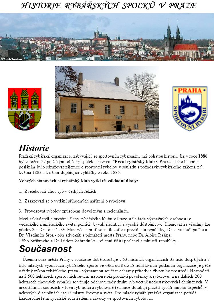 HISTORIE RYBÁŘSKÝCH SPOLKŮ V PRAZE Historie Pražská rybářská organizace, zabývající se sportovním rybařením, má bohatou historii. Již v roce 1886 byl
