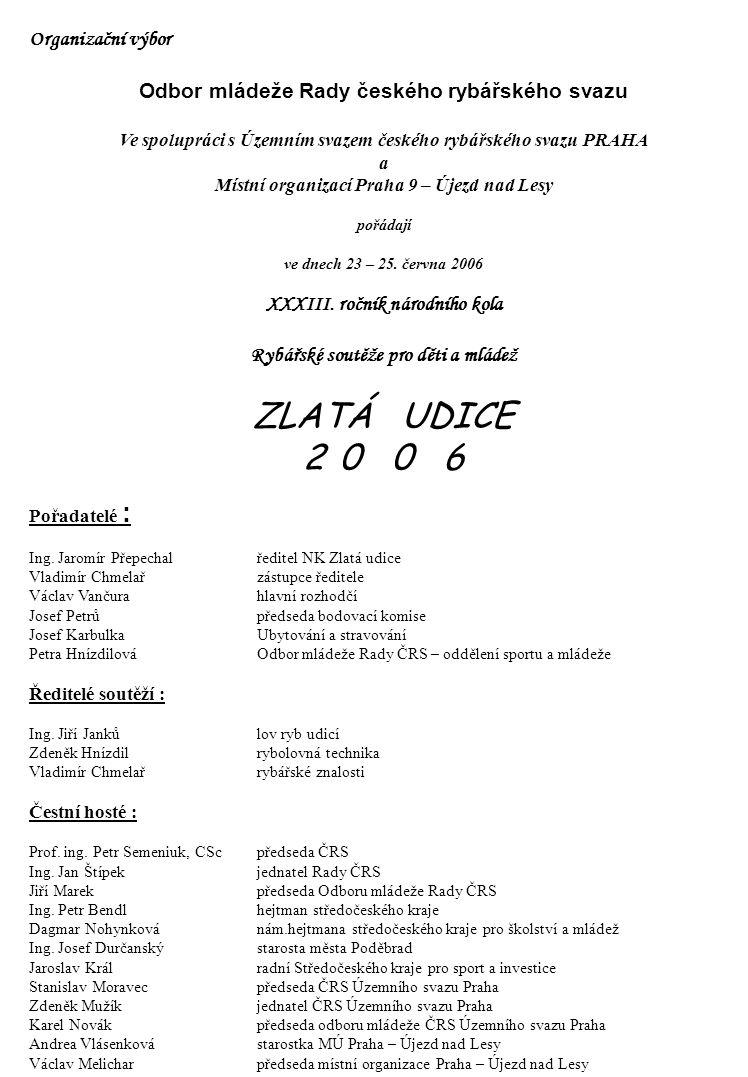 Organizační výbor Odbor mládeže Rady českého rybářského svazu Ve spolupráci s Územním svazem českého rybářského svazu PRAHA a Místní organizací Praha