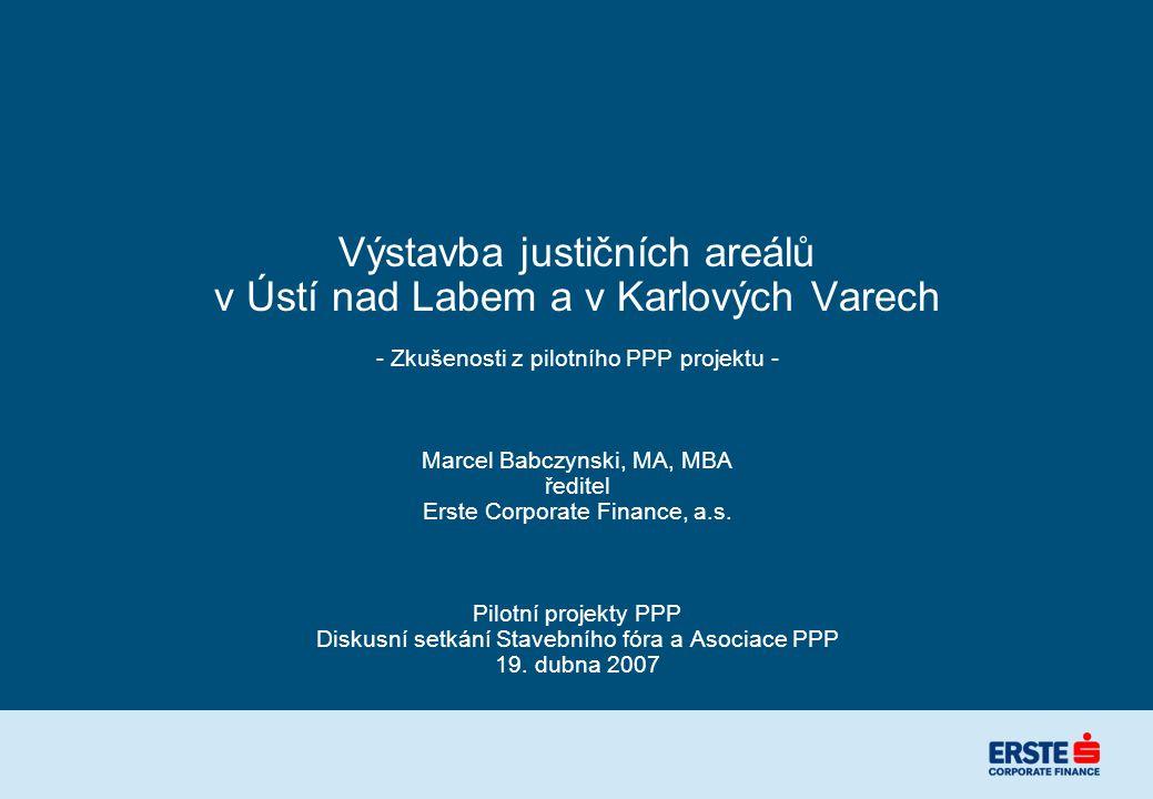 Výstavba justičních areálů v Ústí nad Labem a v Karlových Varech - Zkušenosti z pilotního PPP projektu - Marcel Babczynski, MA, MBA ředitel Erste Corp
