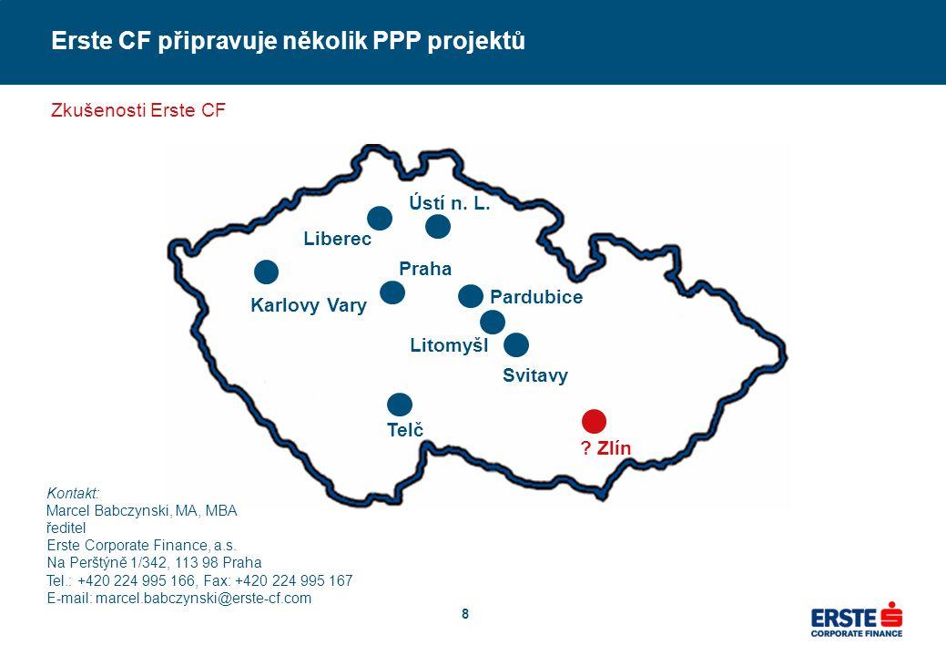 8 Erste CF připravuje několik PPP projektů Zkušenosti Erste CF Karlovy Vary Svitavy Litomyšl Pardubice Liberec Praha ? Zlín Telč Kontakt: Marcel Babcz