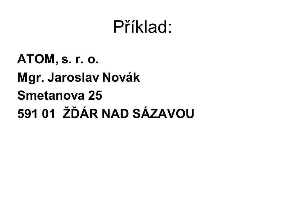 Příklad: ATOM, s. r. o. Mgr. Jaroslav Novák Smetanova 25 591 01 ŽĎÁR NAD SÁZAVOU