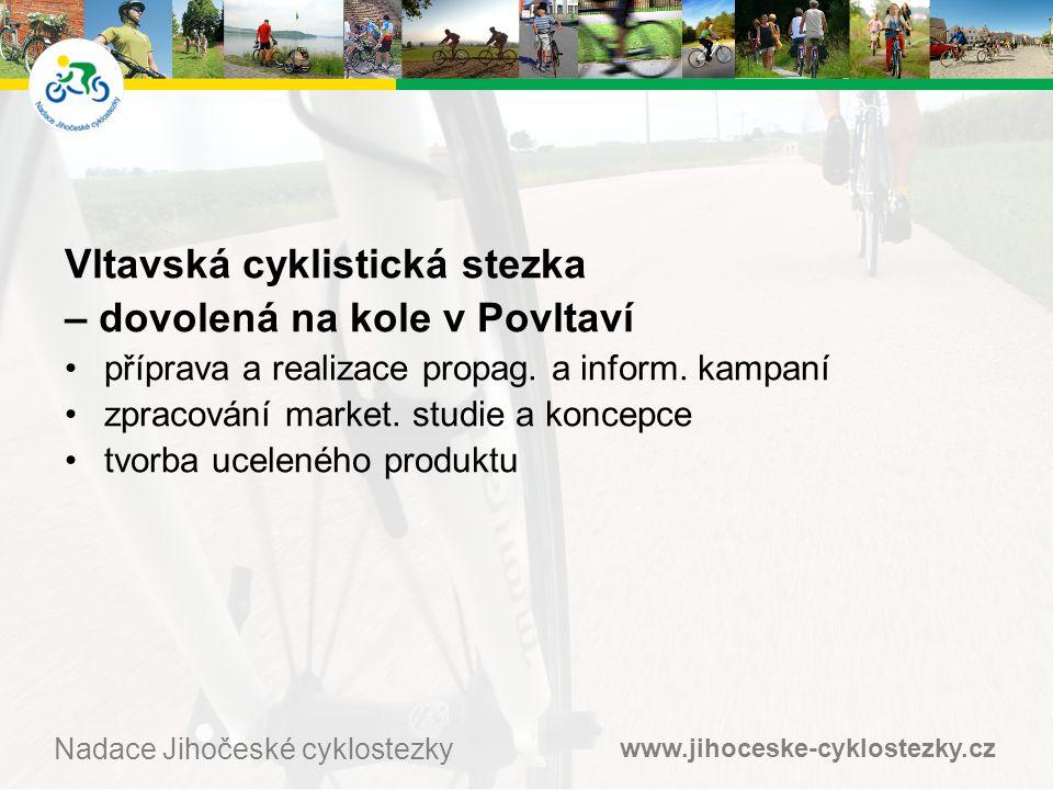 www.jihoceske-cyklostezky.cz Nadace Jihočeské cyklostezky Vltavská cyklistická stezka – dovolená na kole v Povltaví •příprava a realizace propag.