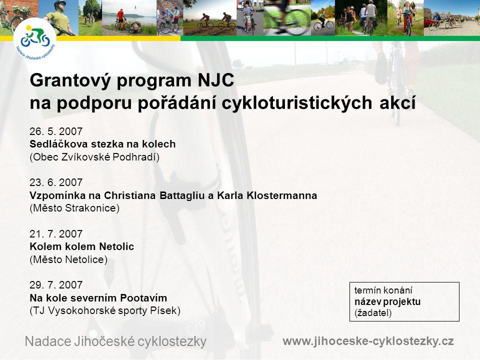 www.jihoceske-cyklostezky.cz Nadace Jihočeské cyklostezky Grantový program NJC na podporu pořádání cykloturistických akcí 26.