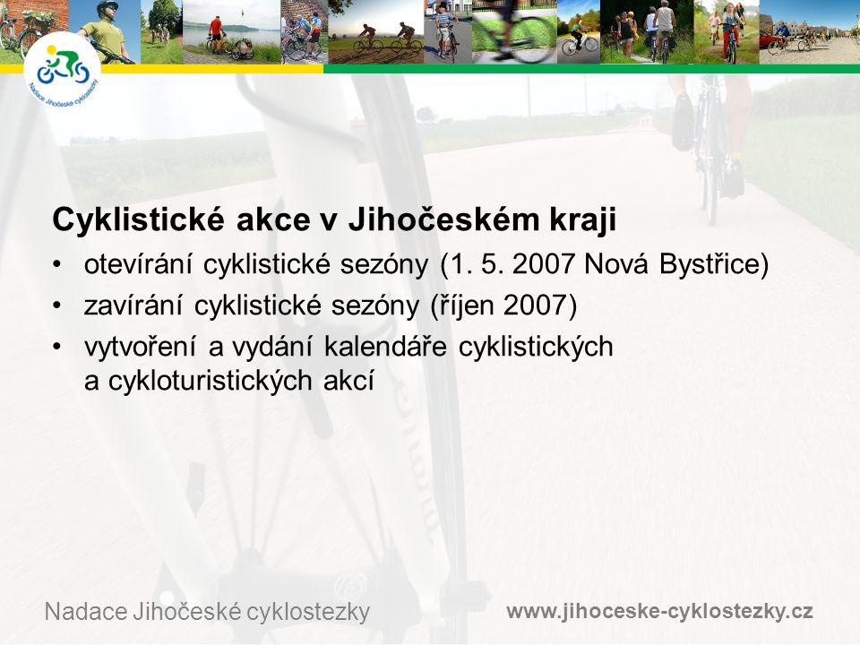 www.jihoceske-cyklostezky.cz Nadace Jihočeské cyklostezky Cyklistické akce v Jihočeském kraji •otevírání cyklistické sezóny (1.