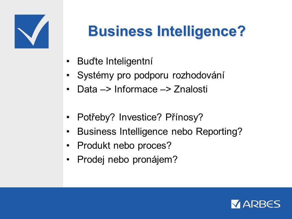 Business Intelligence? •Buďte Inteligentní •Systémy pro podporu rozhodování •Data –> Informace –> Znalosti •Potřeby? Investice? Přínosy? •Business Int
