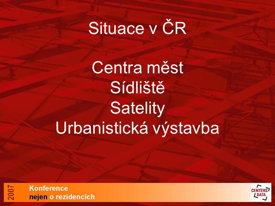 Situace v ČR Centra měst Sídliště Satelity Urbanistická výstavba