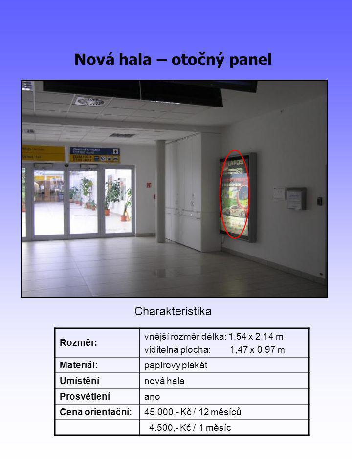 Nová hala – otočný panel Rozměr: vnější rozměr délka: 1,54 x 2,14 m viditelná plocha: 1,47 x 0,97 m Materiál:papírový plakát Umístěnínová hala Prosvětleníano Cena orientační:45.000,- Kč / 12 měsíců 4.500,- Kč / 1 měsíc Charakteristika