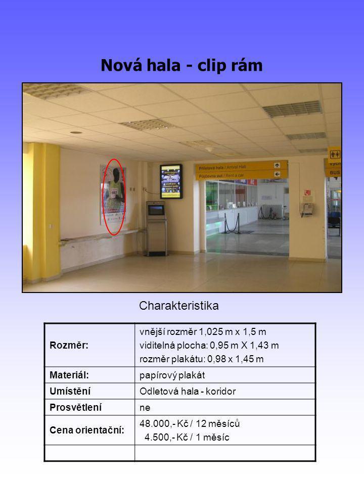 Nová hala - clip rám Rozměr: vnější rozměr 1,025 m x 1,5 m viditelná plocha: 0,95 m X 1,43 m rozměr plakátu: 0,98 x 1,45 m Materiál:papírový plakát UmístěníOdletová hala - koridor Prosvětleníne Cena orientační: 48.000,- Kč / 12 měsíců 4.500,- Kč / 1 měsíc Charakteristika
