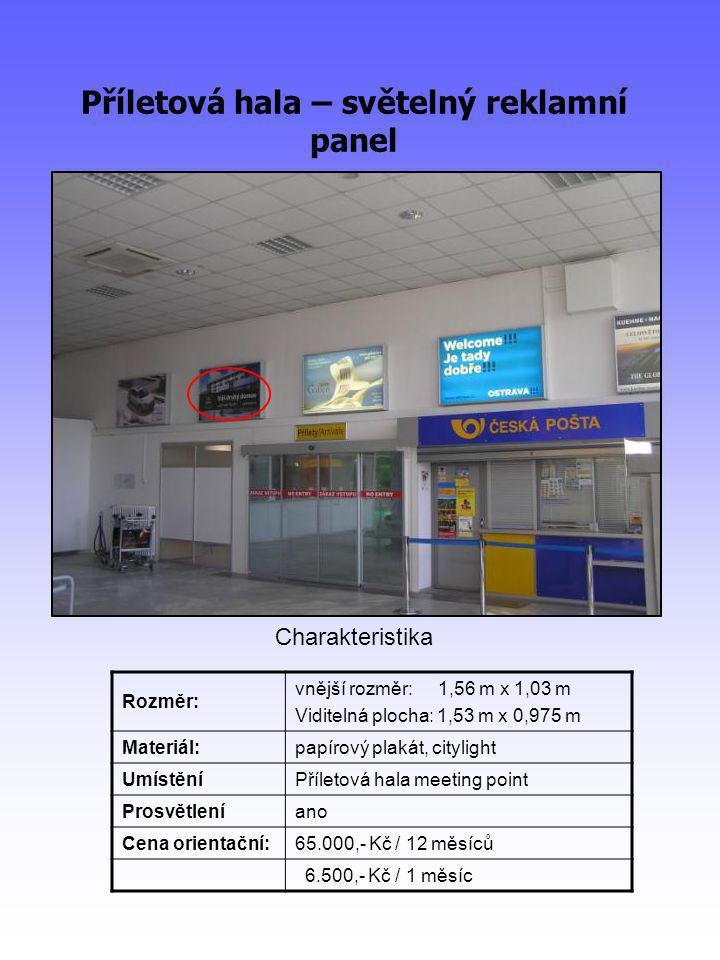 Příletová hala – světelný reklamní panel Rozměr: vnější rozměr: 1,56 m x 1,03 m Viditelná plocha: 1,53 m x 0,975 m Materiál:papírový plakát, citylight UmístěníPříletová hala meeting point Prosvětleníano Cena orientační:65.000,- Kč / 12 měsíců 6.500,- Kč / 1 měsíc Charakteristika