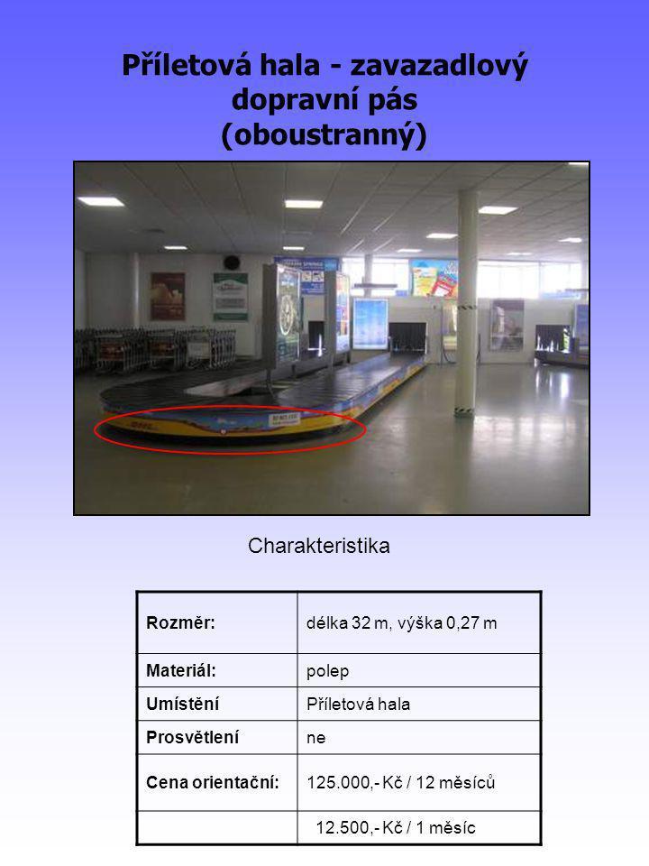 Příletová hala - zavazadlový dopravní pás (oboustranný) Rozměr:délka 32 m, výška 0,27 m Materiál:polep UmístěníPříletová hala Prosvětleníne Cena orientační:125.000,- Kč / 12 měsíců 12.500,- Kč / 1 měsíc Charakteristika